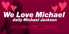 We Love Michael [daily Michael Jackson] - ����宴��吾�����活申�若��潟��潟�